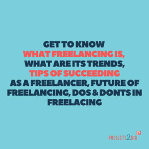 Get to know what Freelancing is, what are its trends, Tips for succeeding as a Freelancer, Future of Freelancing, Dos & Don'ts in Freelancing